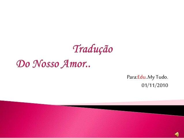 Para:Edu..MyTudo. 01/11/2010