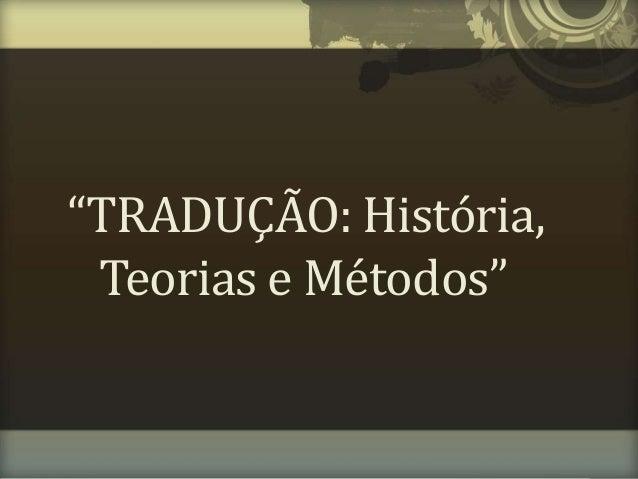 """""""TRADUÇÃO: História, Teorias e Métodos"""""""