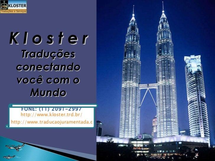K l o s t e r  Traduções conectando você com o Mundo FONE: (11) 2091-2997 http://www.kloster.trd.br/ http://www.traducaoju...