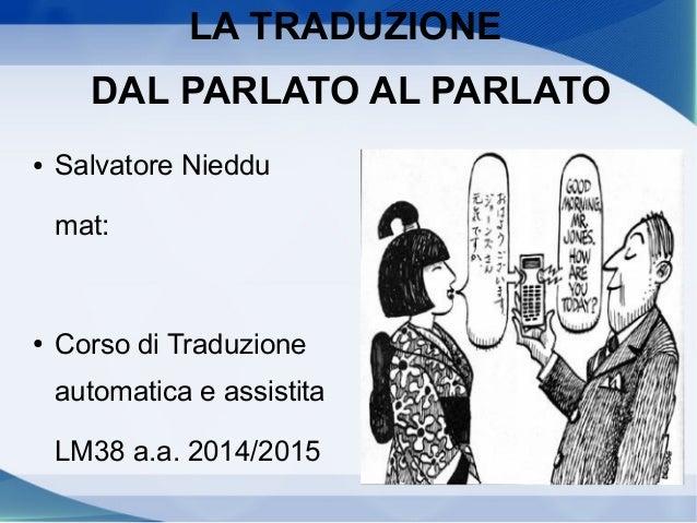 LA TRADUZIONE DAL PARLATO AL PARLATO ● Salvatore Nieddu mat: ● Corso di Traduzione automatica e assistita LM38 a.a. 2014/2...