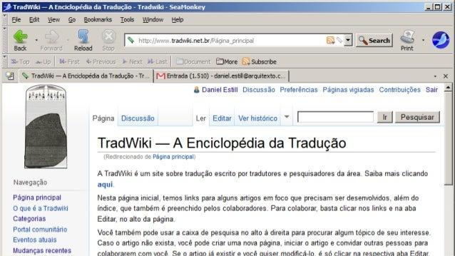 TradWiki  Uma enciclopédia on-line sobre tradução, feita  para tradutores, por tradutores e interessados em  tradução.  Ro...