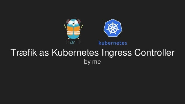 Dive into DevOps | March, Traefik as kubernetes ingress controller, I…