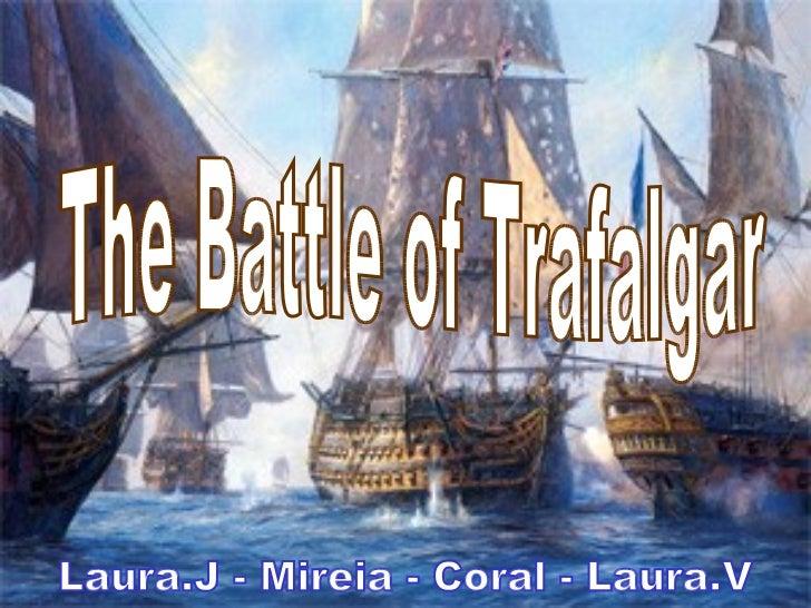 The Battle of Trafalgar Laura.J - Mireia - Coral - Laura.V