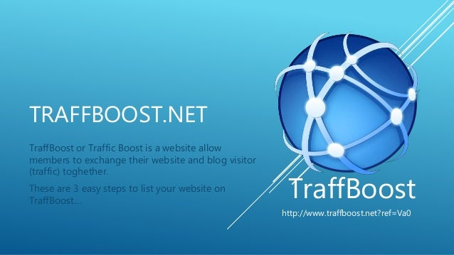 TRAFFBOOST.NET TraffBoost or Traffic Boost is a website allow members to exchange their website and blog visitor (traffic)...
