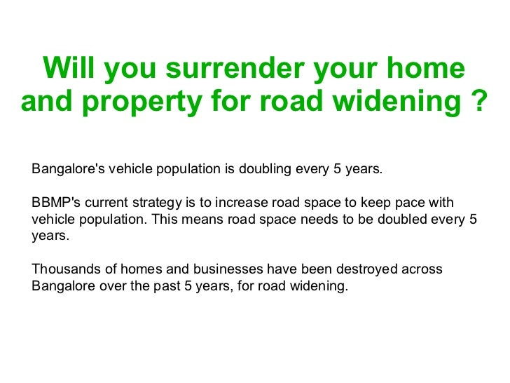 Will you surrender your home and property for road widening ? Bangalore's vehicle population is doubling every 5 years. BB...