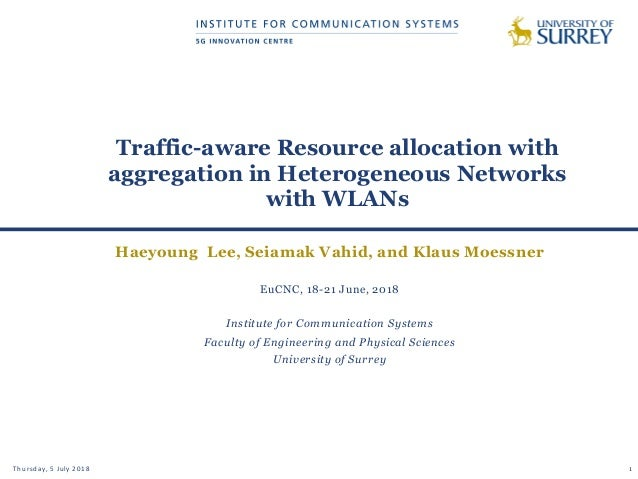 Traffic-aware Resource allocation with aggregation in Heterogeneous Networks with WLANs Thursday, 5 July 2018 1 Haeyoung L...