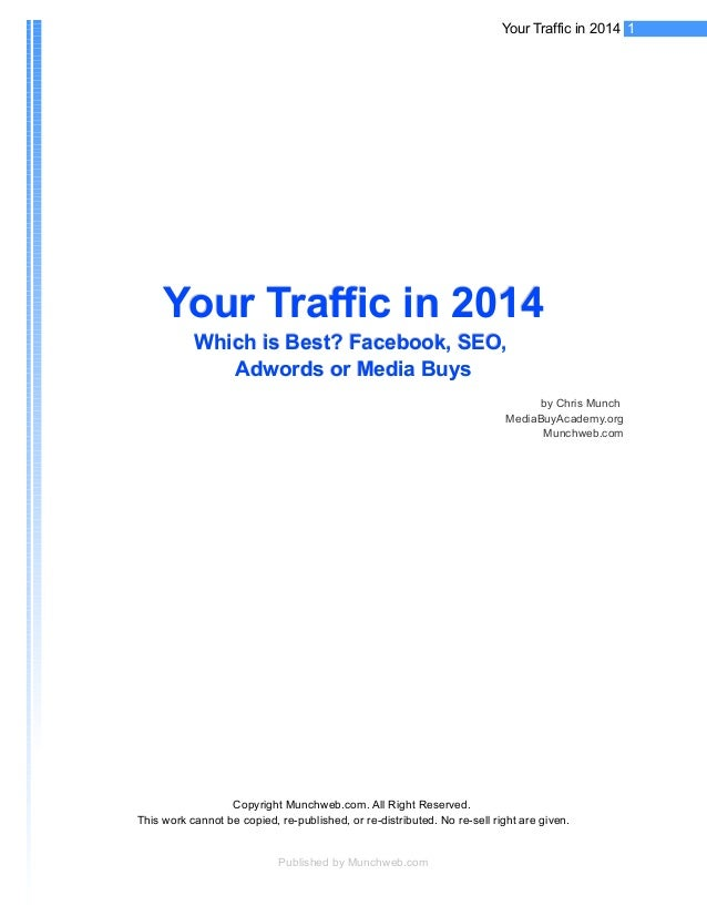 1Your Traffic in 2014 Your Traffic in 2014Your Traffic in 2014 Which is Best? Facebook, SEO,Which is Best? Facebook, SEO, ...