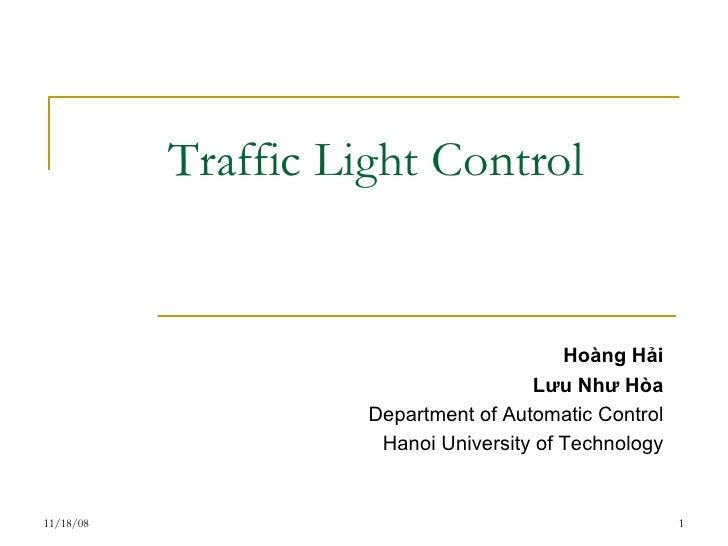 Traffic Light Control <ul><ul><li>Hoàng Hải </li></ul></ul><ul><ul><li>Lưu Như Hòa </li></ul></ul><ul><ul><li>Department o...