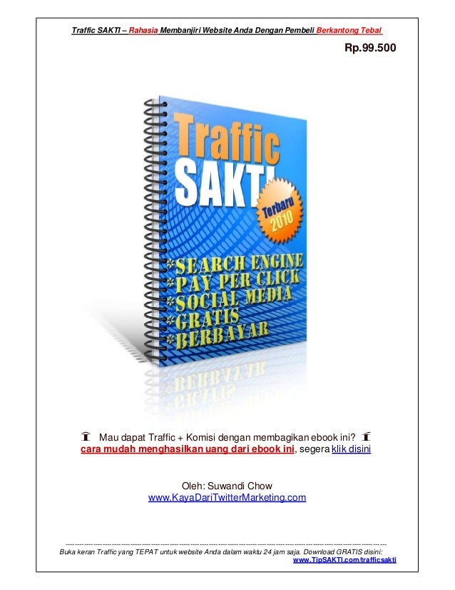 Traffic SAKTI – Rahasia Membanjiri Website Anda Dengan Pembeli Berkantong Tebal Rp.99.500 Î Mau dapat Traffic + Komisi den...