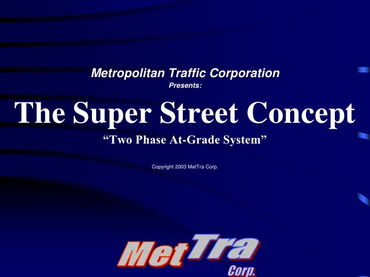 "Tra<br />Met<br />Corp.<br />Metropolitan Traffic Corporation<br />Presents:<br />The Super Street Concept<br />""Two Phase..."
