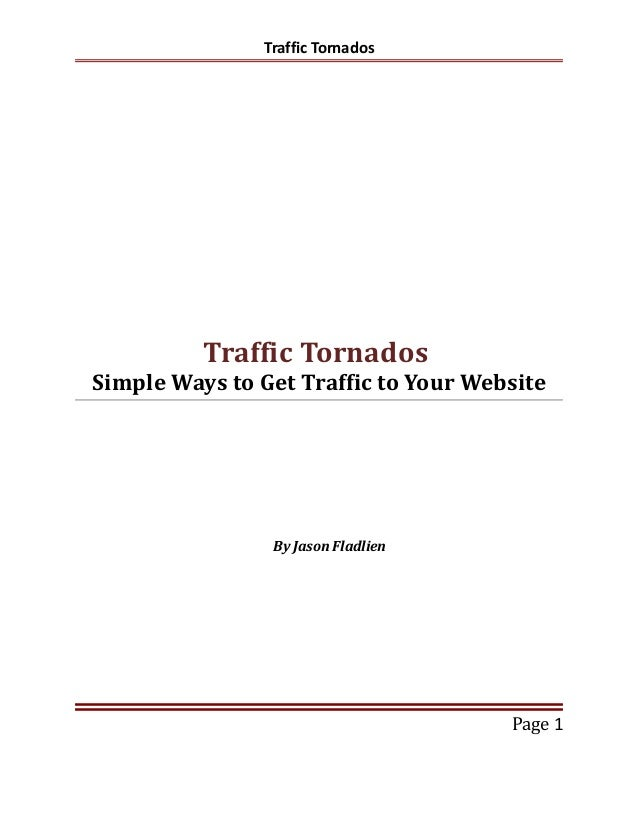 Traffic TornadosTraffic TornadosSimple Ways to Get Traffic to Your WebsiteBy Jason FladlienPage 1