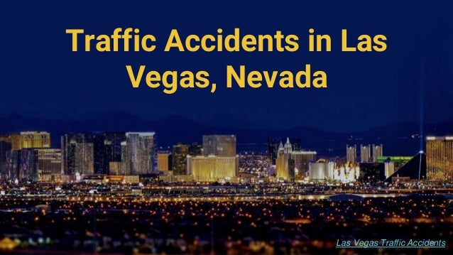 Traffic Accidents in Las Vegas, Nevada Las Vegas Traffic Accidents