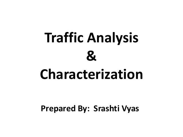 Traffic Analysis  &  Characterization  Prepared By: Srashti Vyas