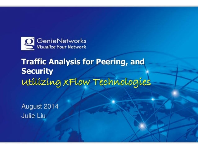 Traffic Analysis for Peering, and Security Utilizing xFlow Technologies August 2014 Julie Liu
