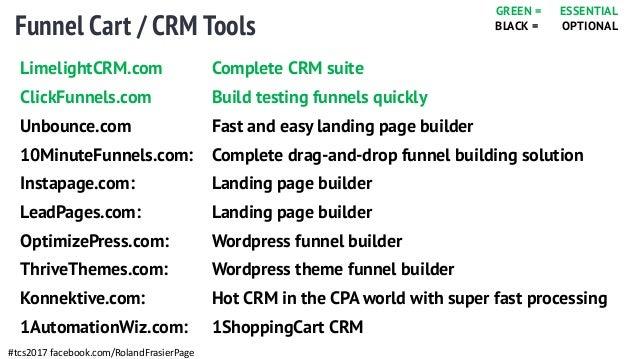 Funnel Cart / CRM Tools #tcs2017 facebook.com/RolandFrasierPage LimelightCRM.com Complete CRM suite ClickFunnels.com Build...