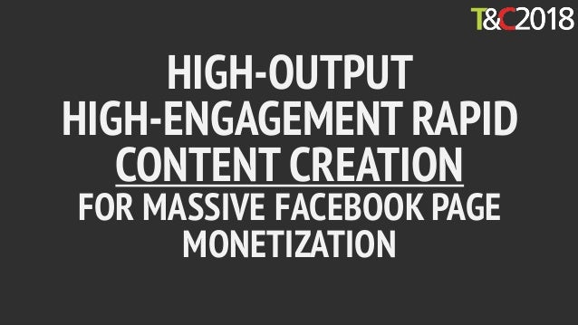 HIGH-OUTPUT HIGH-ENGAGEMENT RAPID CONTENT CREATION FOR MASSIVE FACEBOOK PAGE MONETIZATION