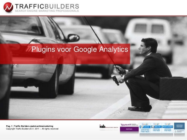 Pag. 1   Traffic Builders zoekmachinemarketing Copyright Traffic Builders B.V. 2011 – All rights reserved Plugins voor Goo...