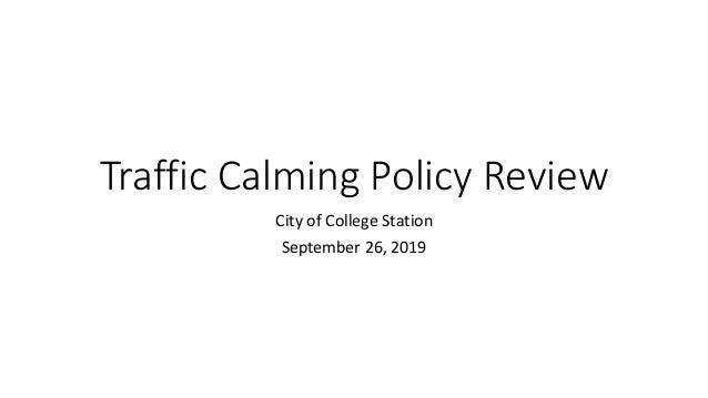 Traffic Calming Policy Review City of College Station September 26, 2019