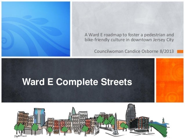 A Ward E roadmap to foster a pedestrian and bike-friendly culture in downtown Jersey City Councilwoman Candice Osborne 8/2...