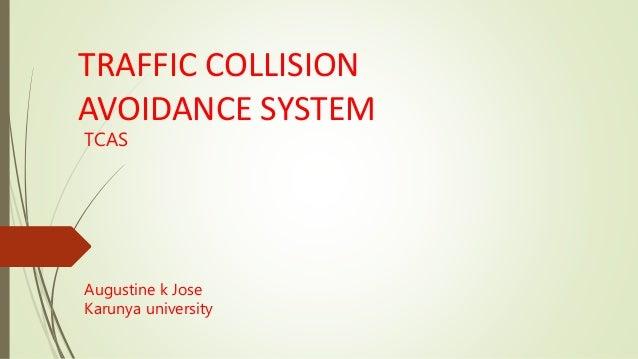 TRAFFIC COLLISION AVOIDANCE SYSTEM TCAS Augustine k Jose Karunya university