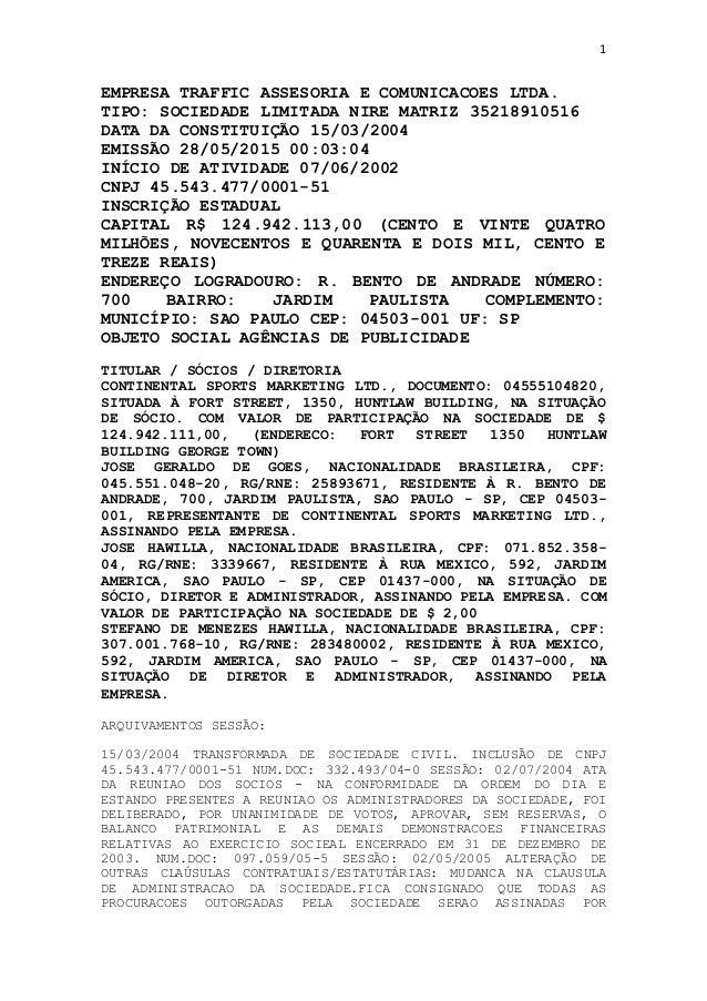 1 EMPRESA TRAFFIC ASSESORIA E COMUNICACOES LTDA. TIPO: SOCIEDADE LIMITADA NIRE MATRIZ 35218910516 DATA DA CONSTITUIÇÃO 15/...