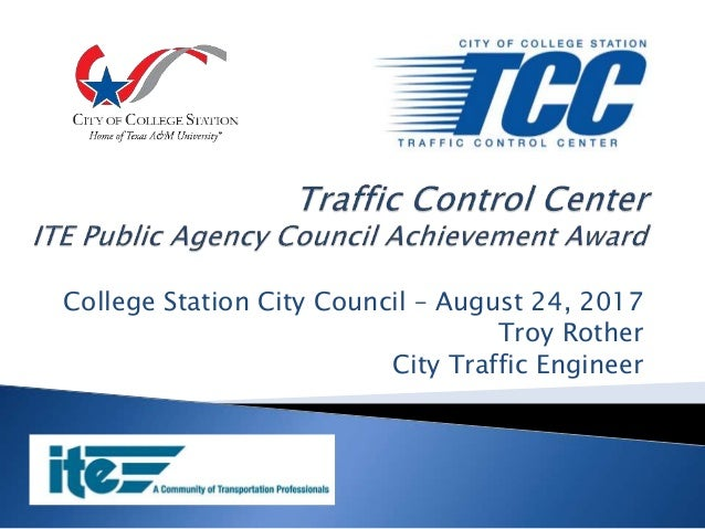 College Station City Council – August 24, 2017 Troy Rother City Traffic Engineer