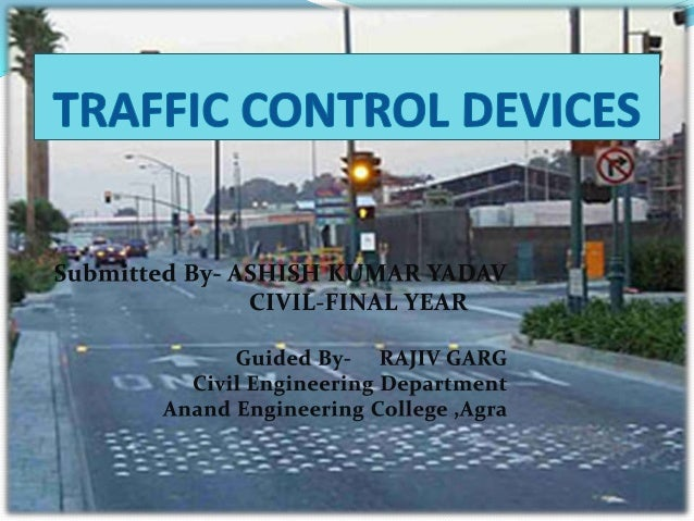 INTRODUCTION The various aids and devices used to control , regulate and guide traffic may be called Traffic Control Devic...