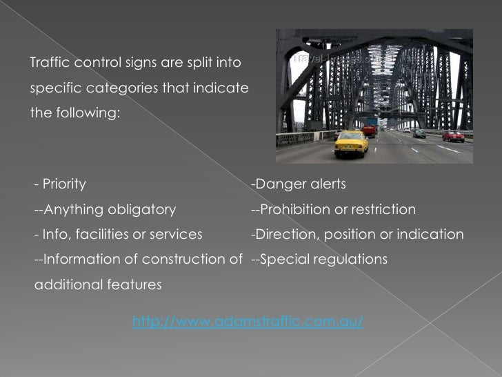 Traffic control signs are split into specific categories that indicate the following:<br /><ul><li> Priority