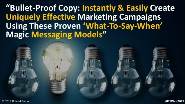 """© 2019 Roland Frasier """"Bullet-Proof Copy: Instantly & Easily Create Uniquely Effective Marketing Campaigns Using These Pro..."""