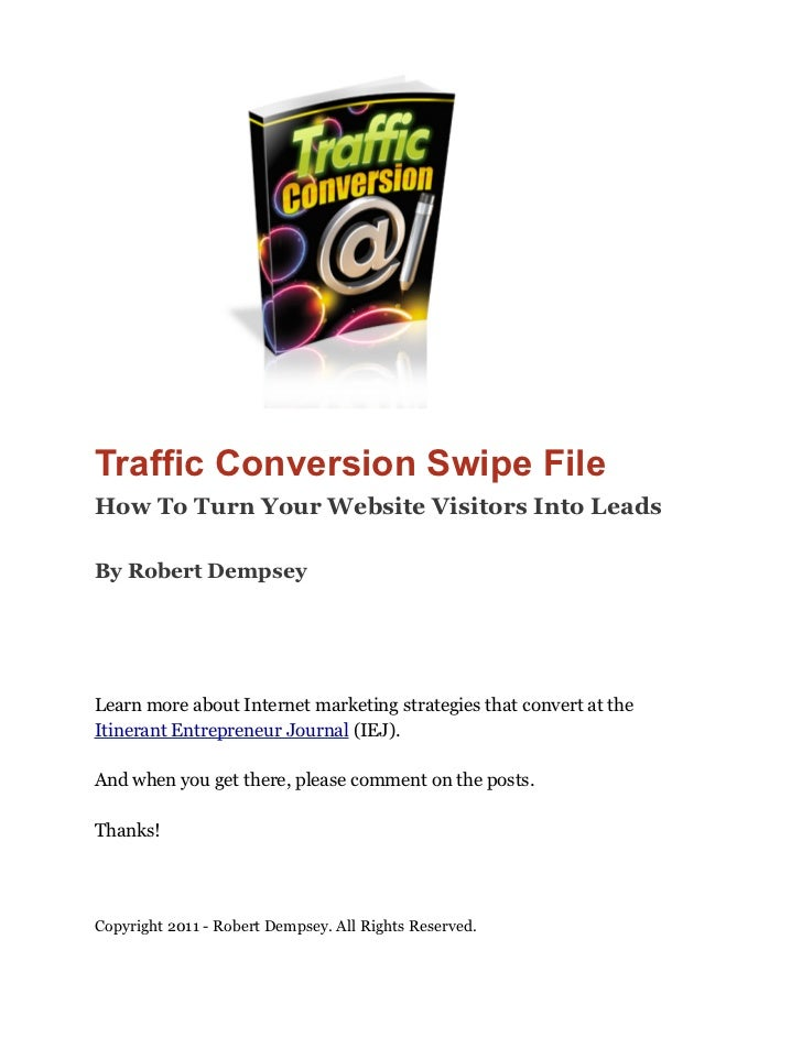 Traffic Conversion Swipe FileHow To Turn Your Website Visitors Into LeadsBy Robert DempseyLearn more about Internet market...