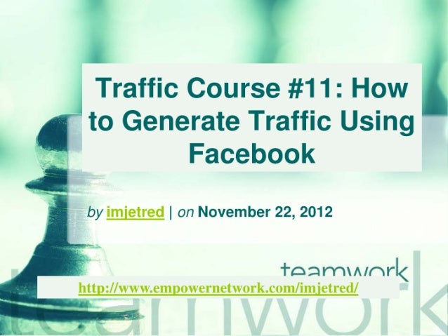 Traffic Course #11 :  How to Generate Traffic Using Facebook  1                  by imietred |  on November 22, 2012  O to...
