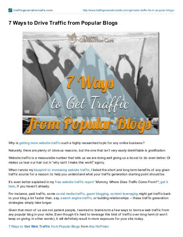 t raf f icgenerat ioncaf e.com http://www.trafficgenerationcafe.com/get-web-traffic-from-popular-blogs/7 Ways to Drive Tra...