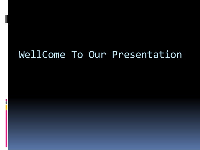 WellCome To Our Presentation