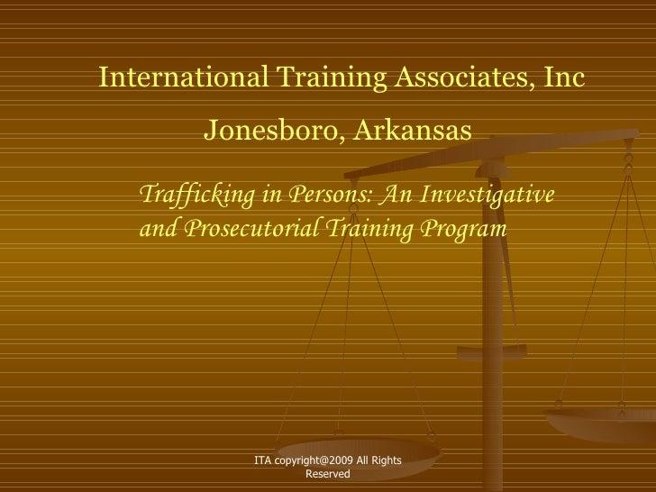 International Training Associates, Inc          Jonesboro, Arkansas     Trafficking in Persons: An Investigative    and Pr...