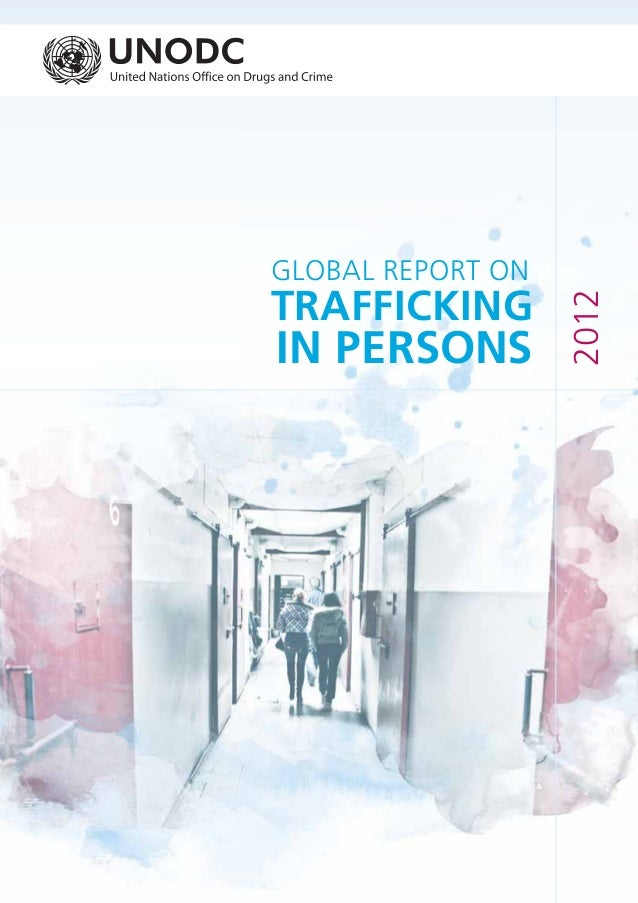 2012 GLOBAL REPORT ON TRAFFICKING IN PERSONS