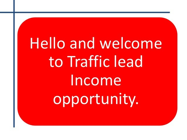 Hello and welcome to Traffic lead Income opportunity.