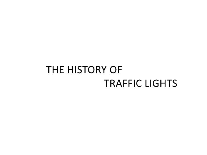 THE HISTORY OF                                 TRAFFIC LIGHTS<br />