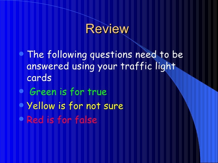 Review  <ul><li>The following questions need to be answered using your traffic light cards </li></ul><ul><li>Green is for ...