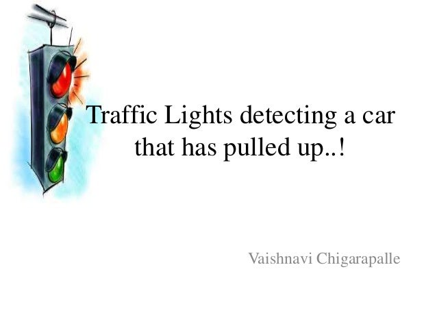 Traffic Lights detecting a car that has pulled up..! Vaishnavi Chigarapalle