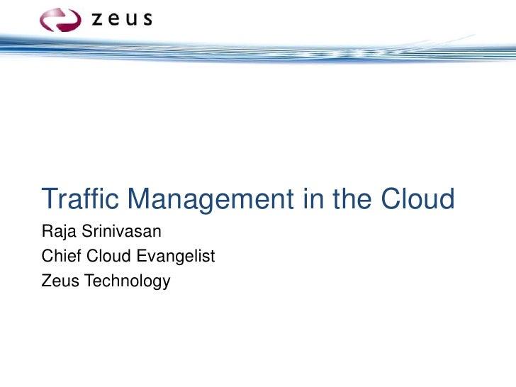 Traffic Management in the Cloud<br />Raja Srinivasan<br />Chief Cloud Evangelist<br />Zeus Technology<br />