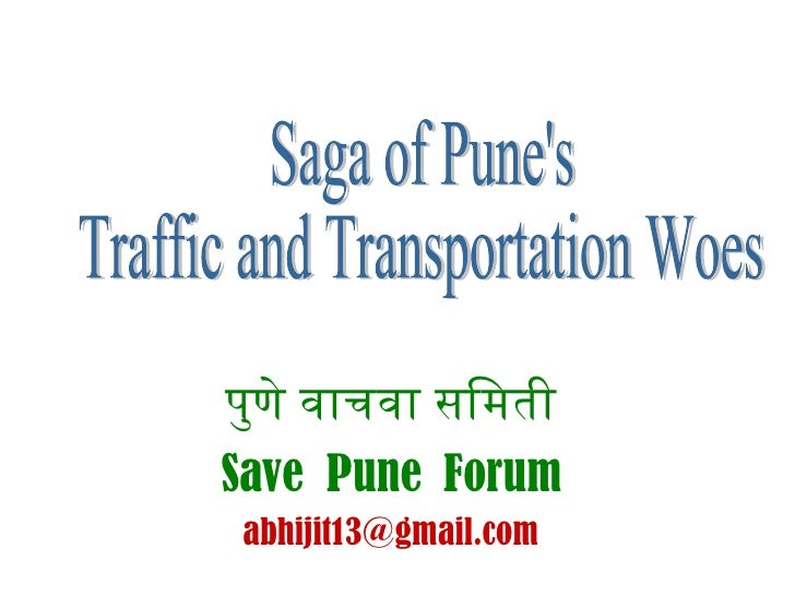 <ul><li>पुणे वाचवा समिती </li></ul><ul><li>Save  Pune  Forum </li></ul><ul><li>[email_address] </li></ul>Saga of Pune's  T...