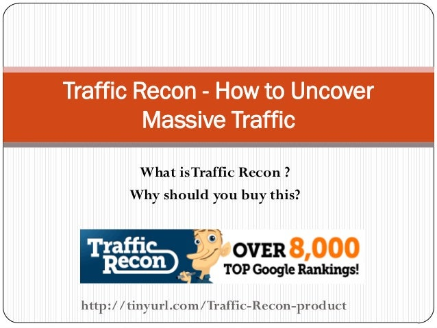 What isTraffic Recon ? Why should you buy this? Traffic Recon - How to Uncover Massive Traffic http://tinyurl.com/Traffic-...