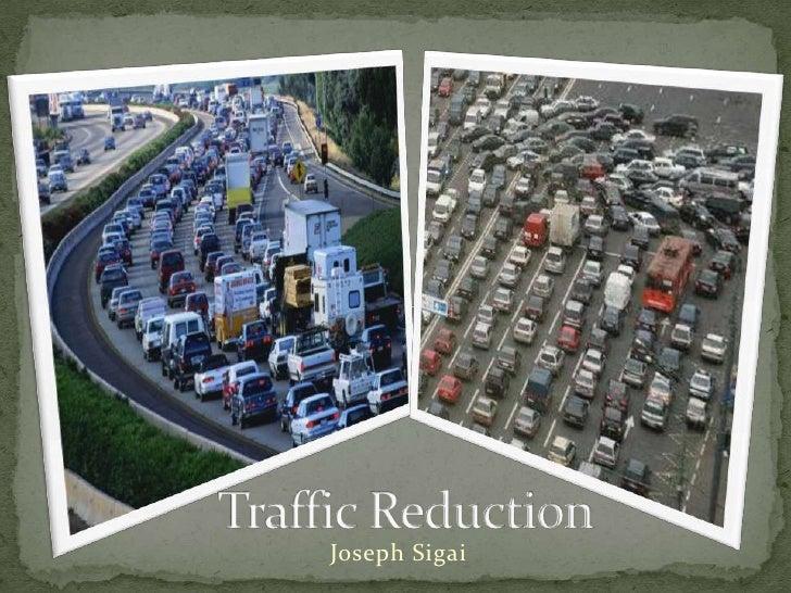 Traffic Reduction<br />Joseph Sigai<br />