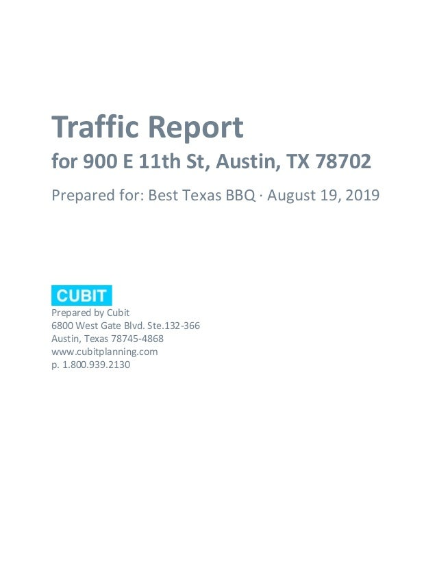 Traffic Report for 900 E 11th St, Austin, TX 78702 Prepared for: Best Texas BBQ · August 19, 2019 Prepared by Cubit 6800 W...