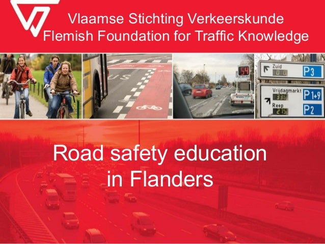 Vlaamse Stichting Verkeerskunde Flemish Foundation for Traffic Knowledge  Road safety education in Flanders