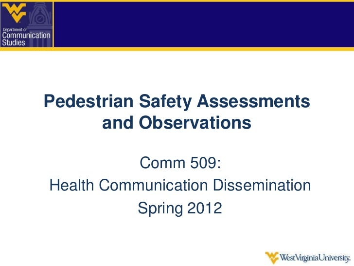 Pedestrian Safety Assessments      and Observations           Comm 509:Health Communication Dissemination          Spring ...