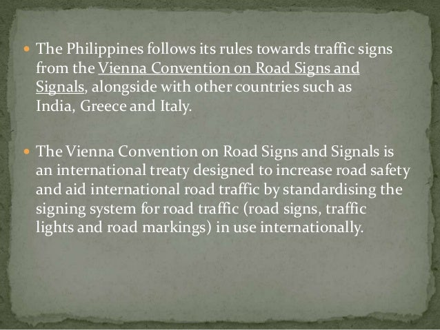  The Philippines follows its rules towards traffic signs  from the Vienna Convention on Road Signs and  Signals, alongsid...