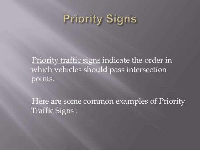 Priority traffic signs indicate the order inwhich vehicles should pass intersectionpoints.Here are some common examples of...