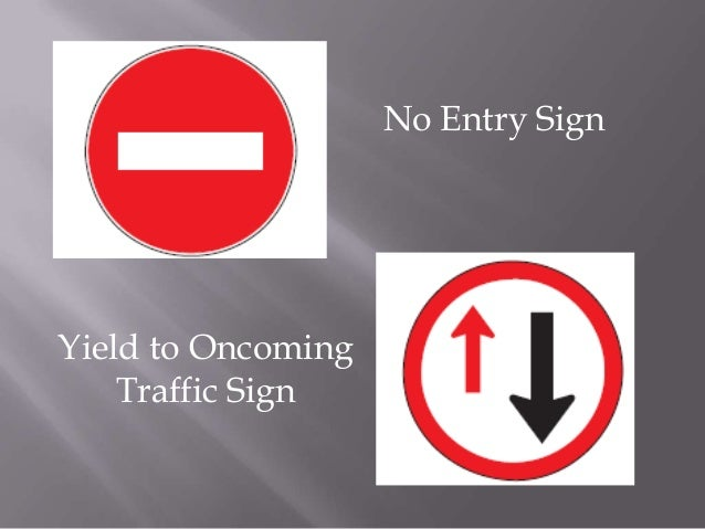 No Entry SignYield to Oncoming    Traffic Sign