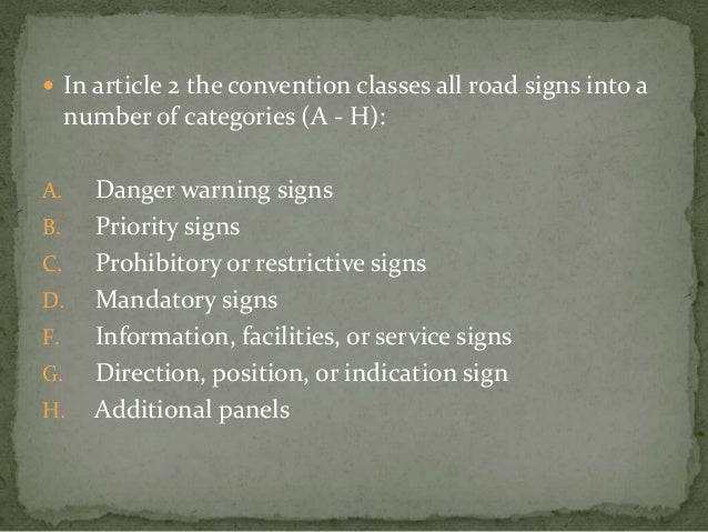  In article 2 the convention classes all road signs into a     number of categories (A - H):A.     Danger warning signsB....